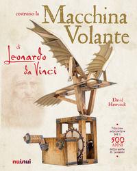 La macchina volante di Leonardo da Vinci. Ediz. a colori. Con gadget - Hawcock David