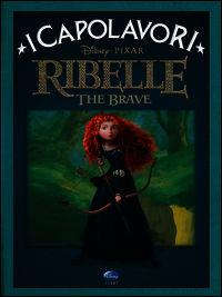 Ribelle. The Brave. Ediz. illustrata -