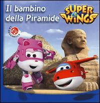 Il bambino della piramide. Super Wings. Ediz. illustrata -